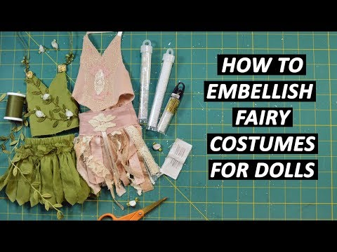 How to Embellish Handmade Fairy Costumes for Dolls - TIPS & IDEAS!