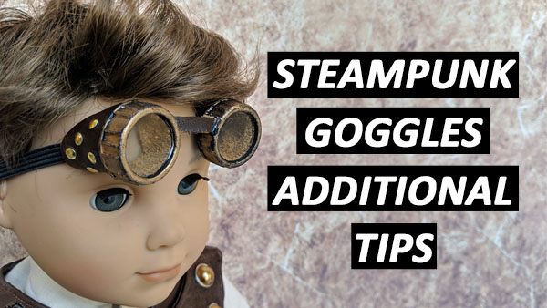 Steampunk Goggles – Additional Tips!