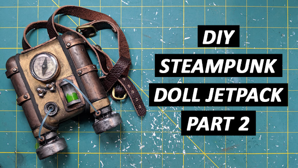 DIY Steampunk Doll Jetpack Part 2