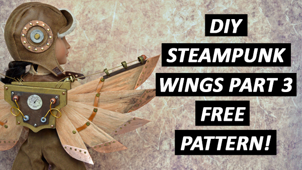 DIY STEAMPUNK WINGS PART 3 – FREE PATTERN