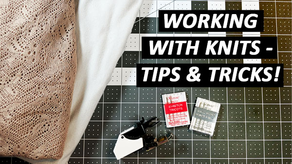 Working with Knits – TIPS & TRICKS!