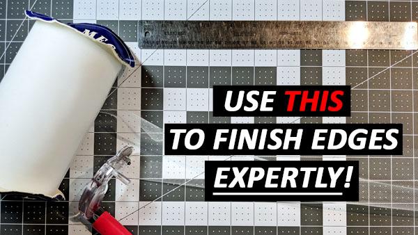 Edge Finishing – HOW TO